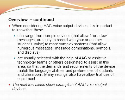 Overview – continued When considering AAC voice output devices, it is important to know that these.