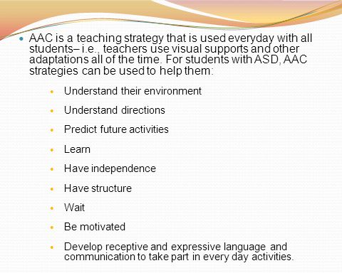 AAC is a teaching strategy that is used everyday with all students– i