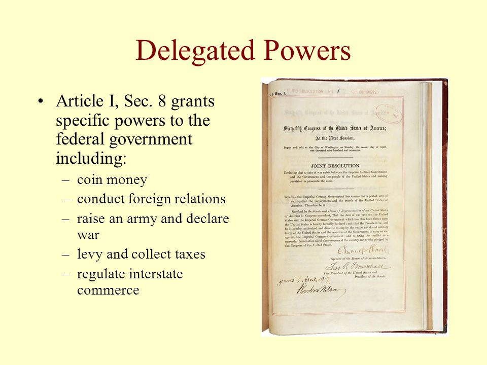Delegated Powers Article I, Sec. 8 grants specific powers to the federal government including: coin money.