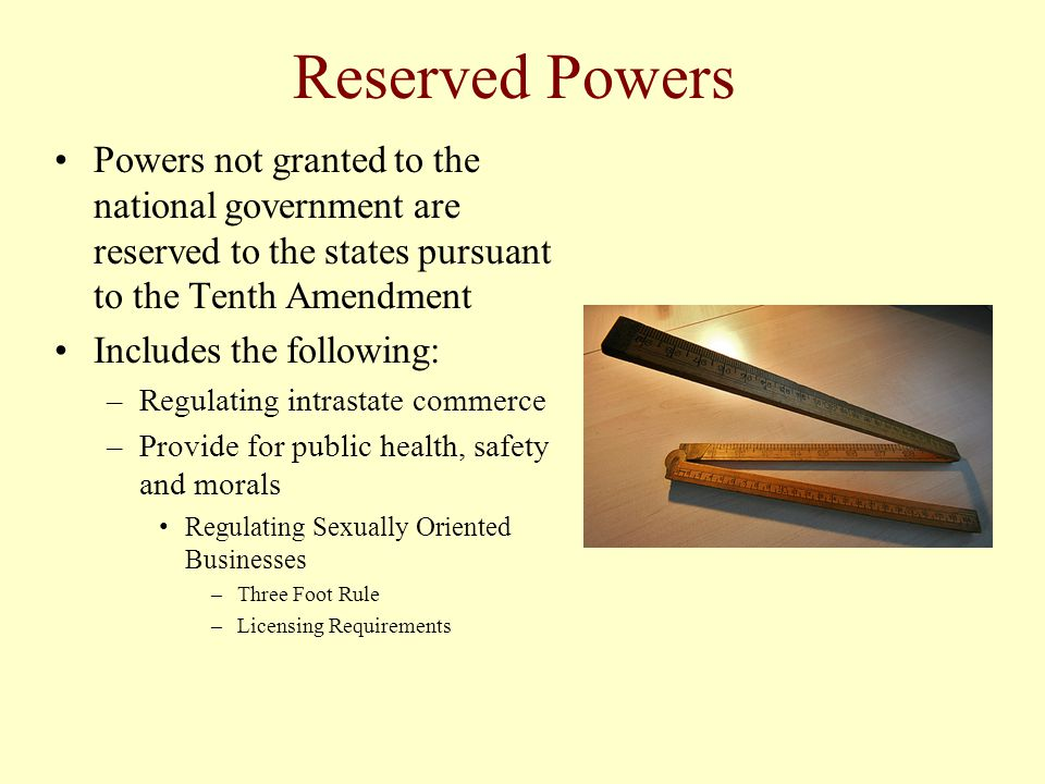 Reserved Powers Powers not granted to the national government are reserved to the states pursuant to the Tenth Amendment.