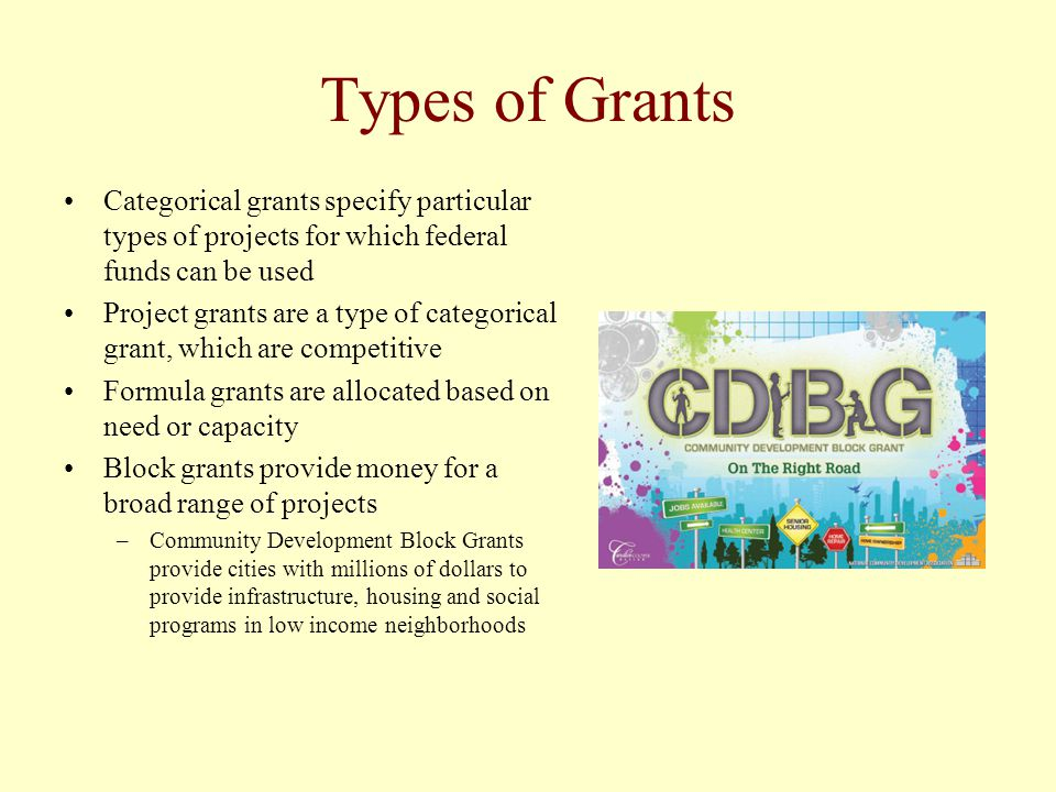Types of Grants Categorical grants specify particular types of projects for which federal funds can be used.