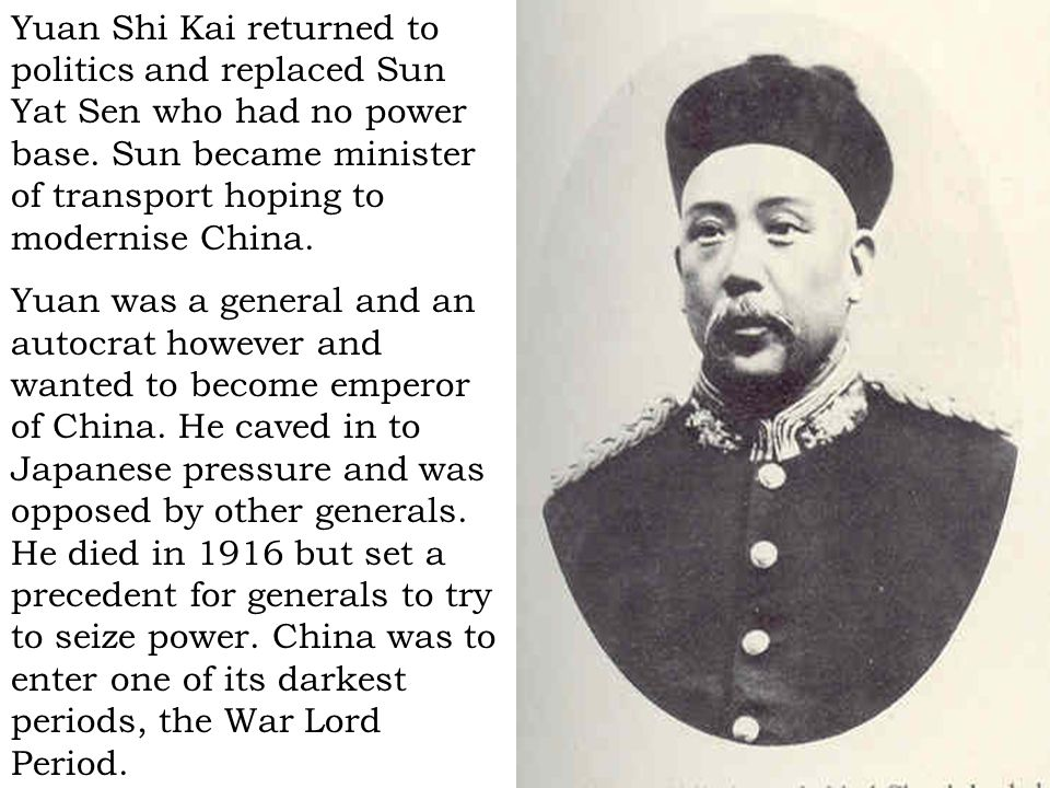Yuan Shi Kai returned to politics and replaced Sun Yat Sen who had no power base. Sun became minister of transport hoping to modernise China.