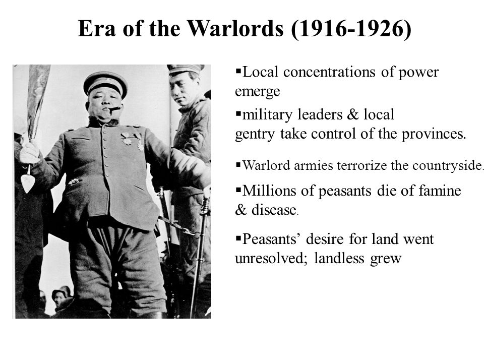 Era of the Warlords (1916-1926) Local concentrations of power emerge