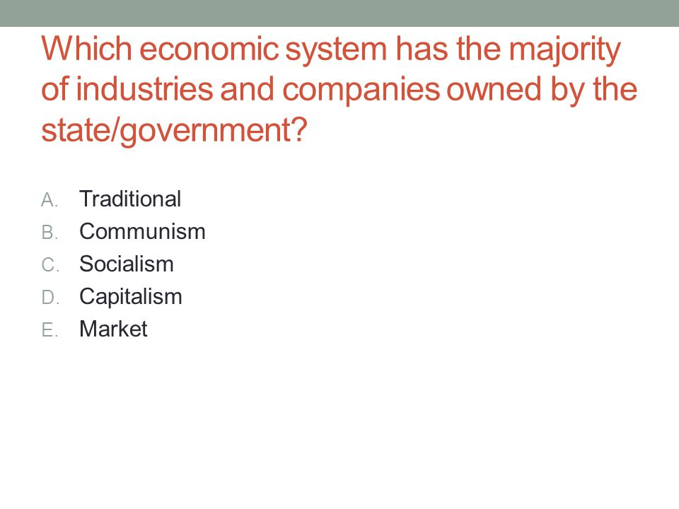 Which economic system has the majority of industries and companies owned by the state/government