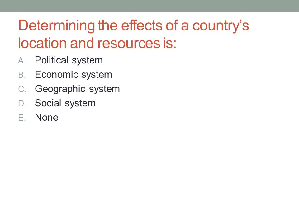Determining the effects of a country's location and resources is: