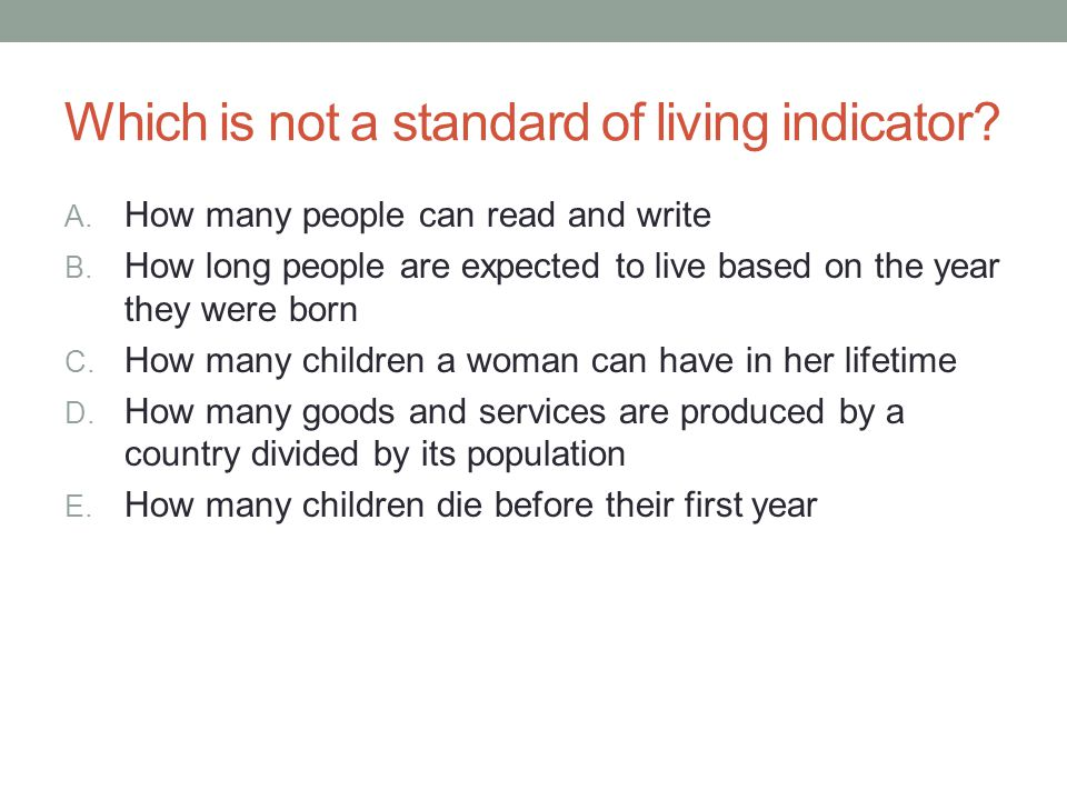 Which is not a standard of living indicator