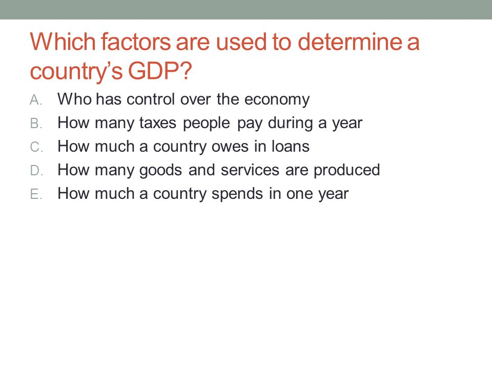 Which factors are used to determine a country's GDP