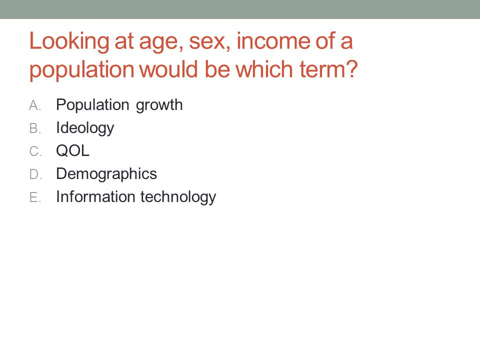 Looking at age, sex, income of a population would be which term