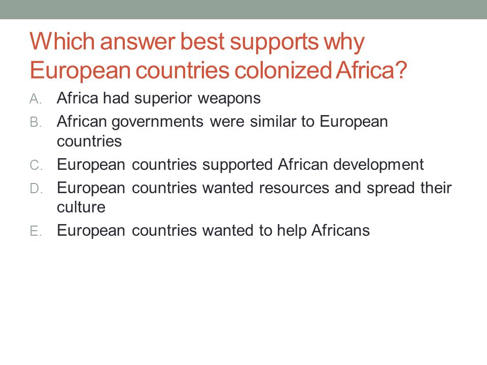 Which answer best supports why European countries colonized Africa