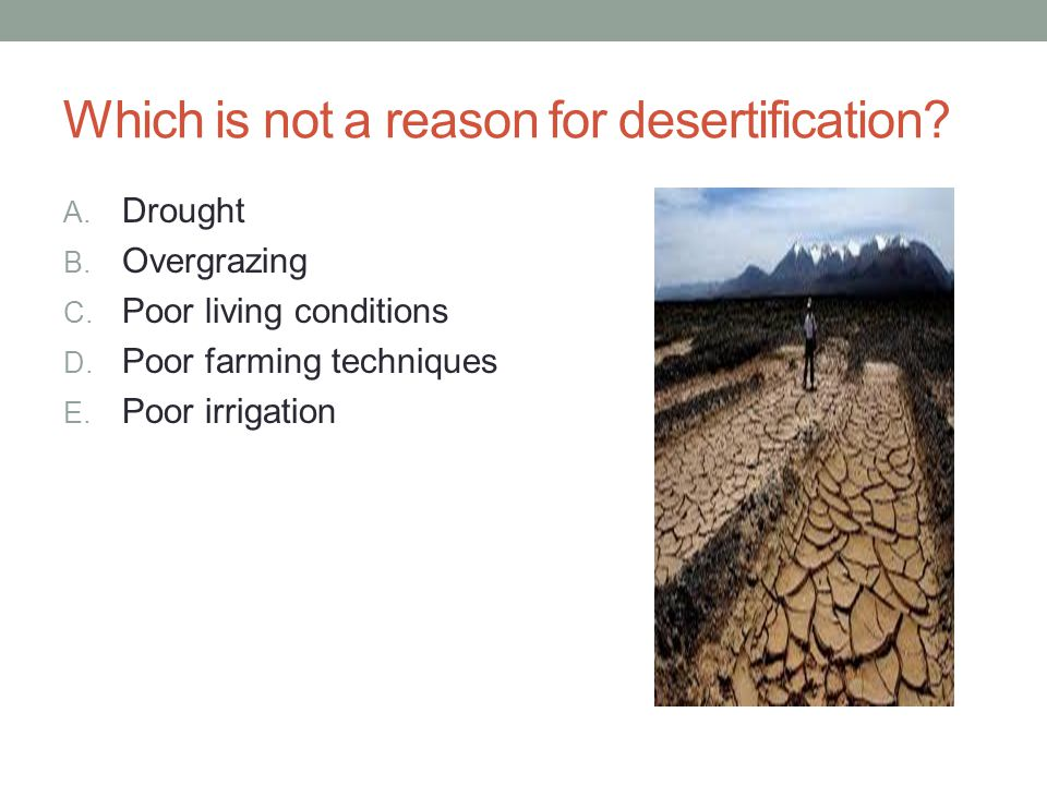 Which is not a reason for desertification