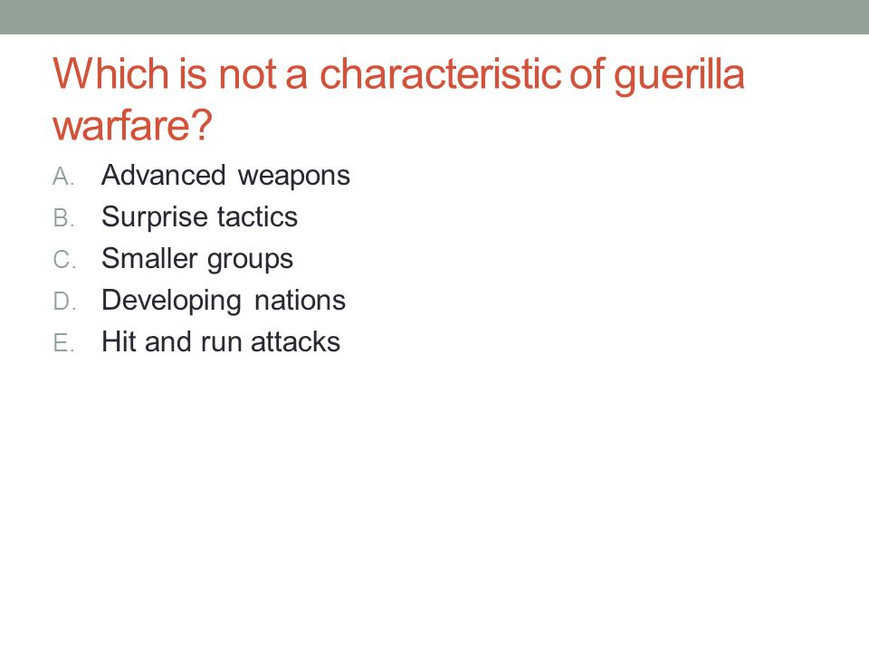 Which is not a characteristic of guerilla warfare