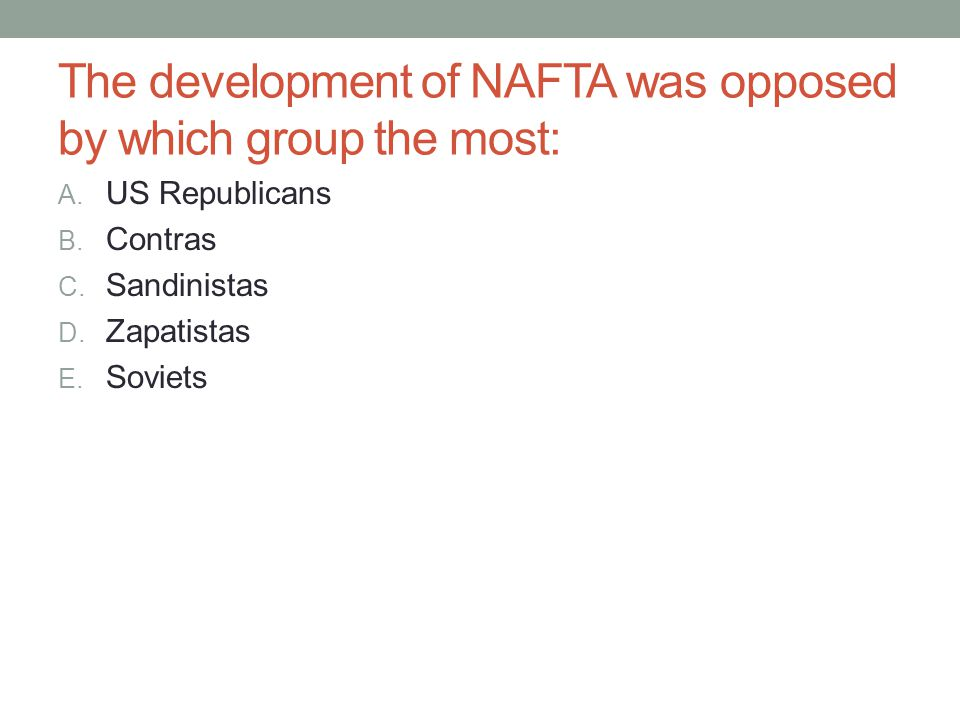 The development of NAFTA was opposed by which group the most: