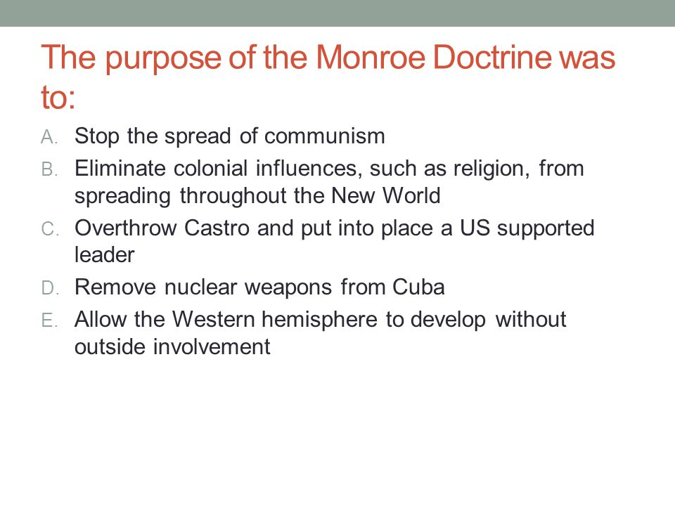 The purpose of the Monroe Doctrine was to: