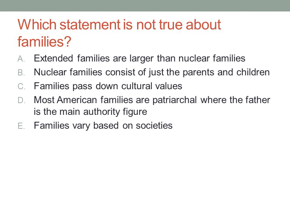 Which statement is not true about families