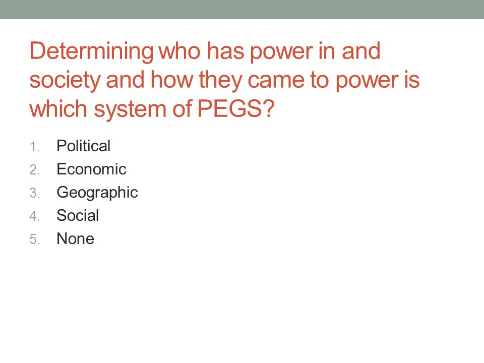 Determining who has power in and society and how they came to power is which system of PEGS