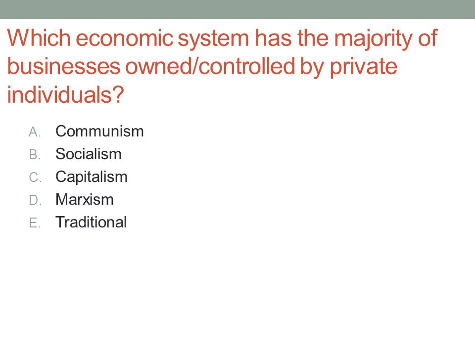 Which economic system has the majority of businesses owned/controlled by private individuals