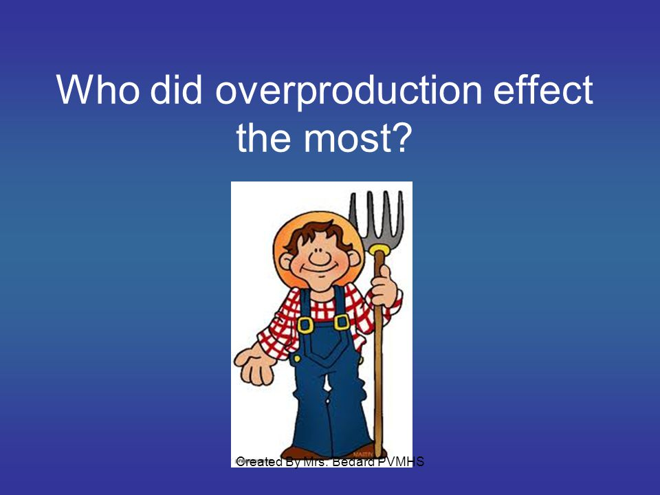 Who did overproduction effect the most