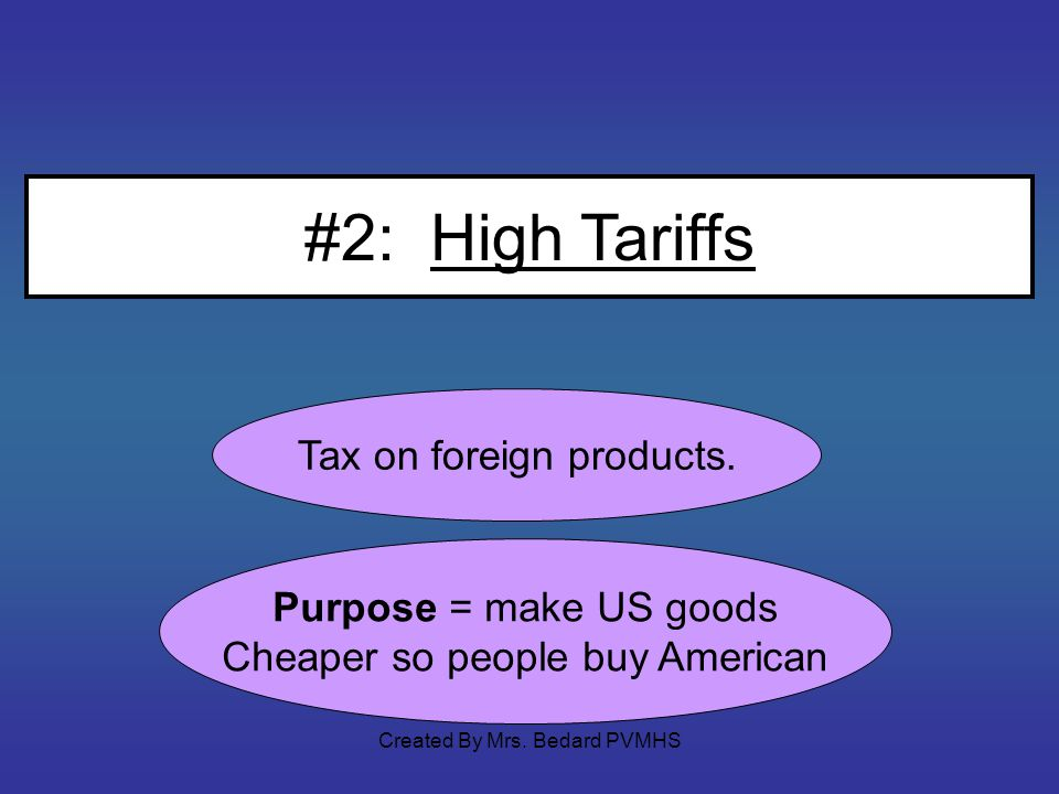 #2: High Tariffs Tax on foreign products. Purpose = make US goods
