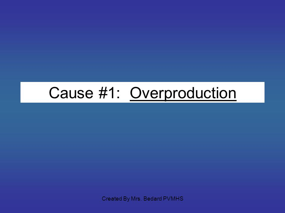 Cause #1: Overproduction