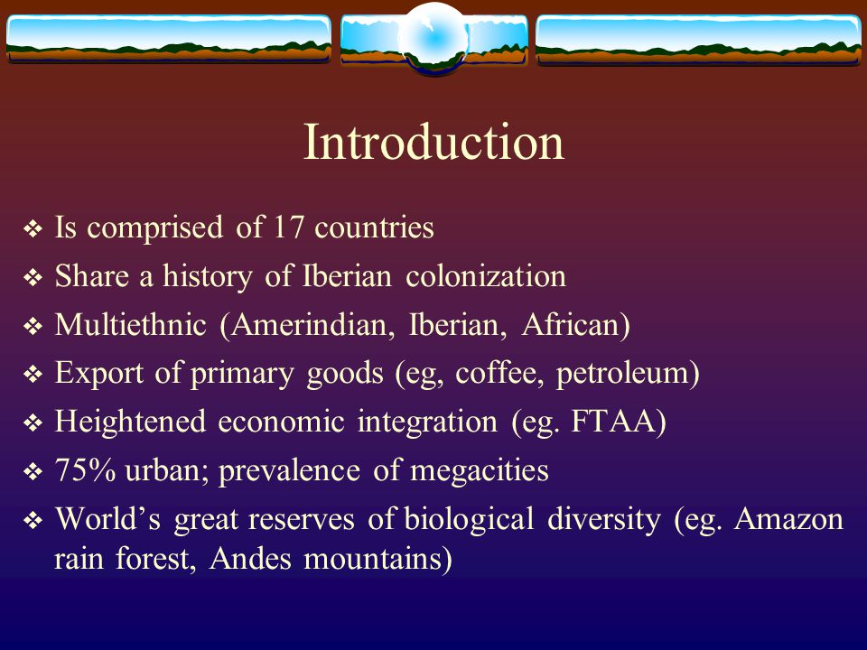 Introduction Is comprised of 17 countries