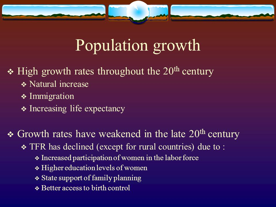 Population growth High growth rates throughout the 20th century