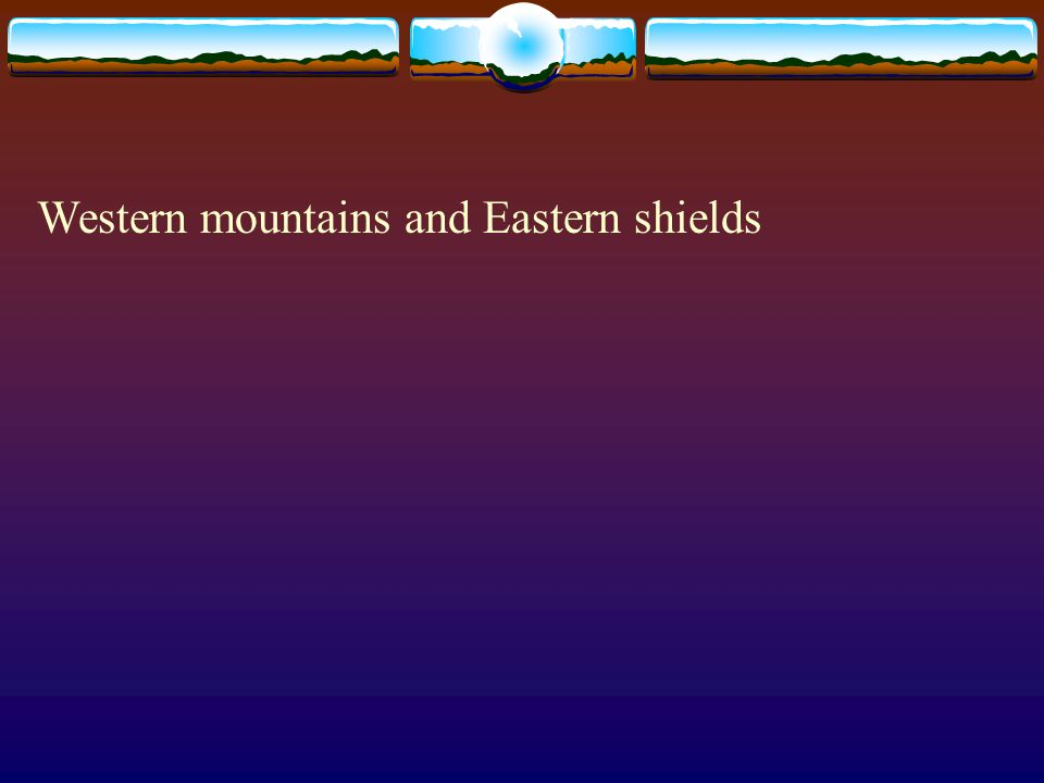 Western mountains and Eastern shields