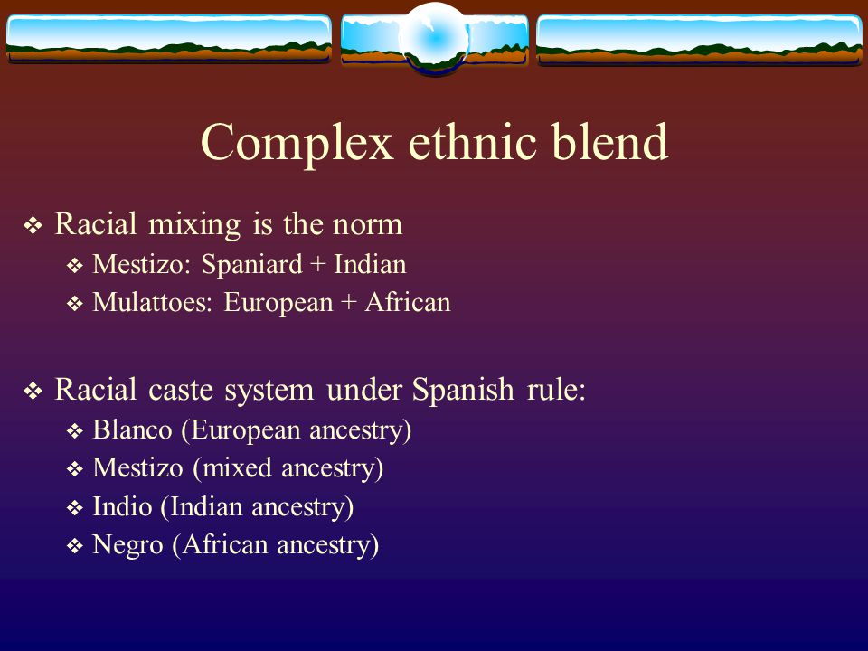 Complex ethnic blend Racial mixing is the norm