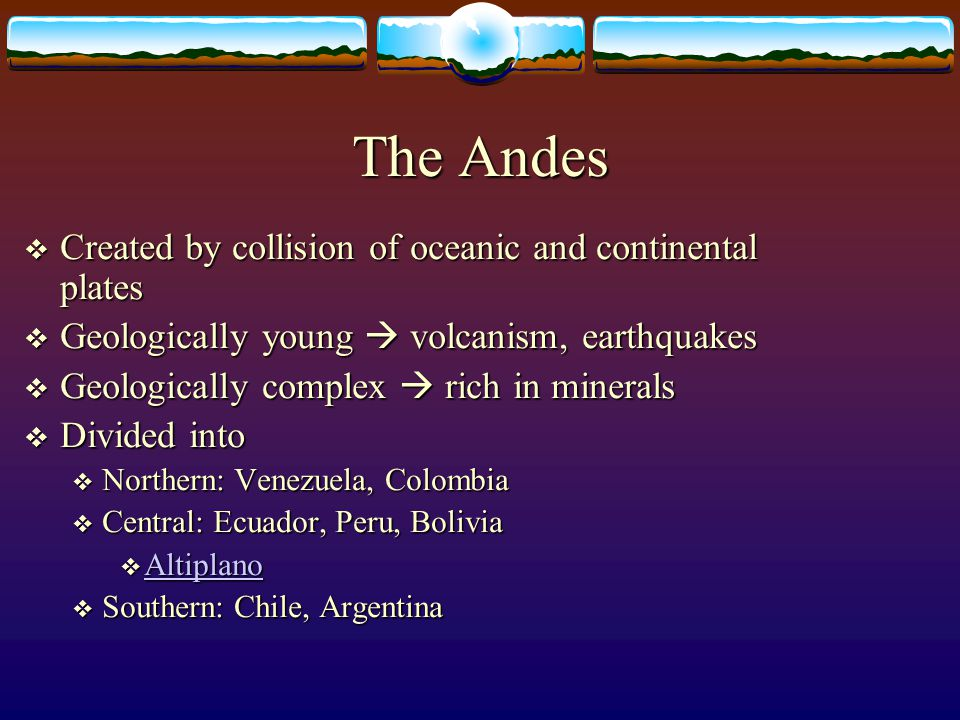 The Andes Created by collision of oceanic and continental plates