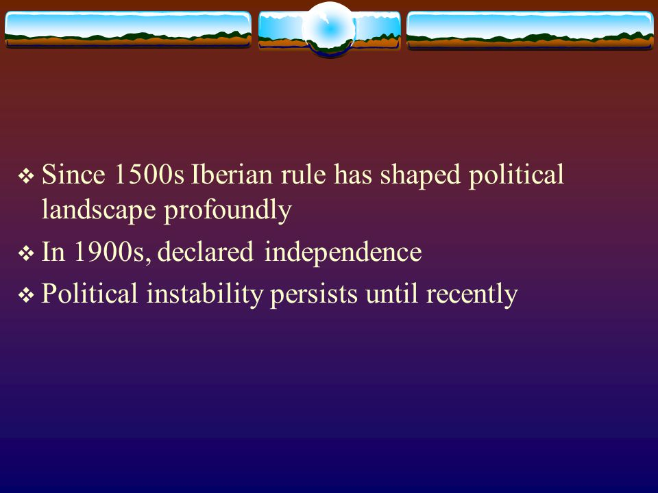 Since 1500s Iberian rule has shaped political landscape profoundly