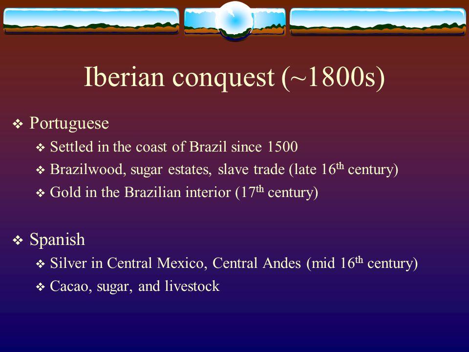 Iberian conquest (~1800s) Portuguese Spanish