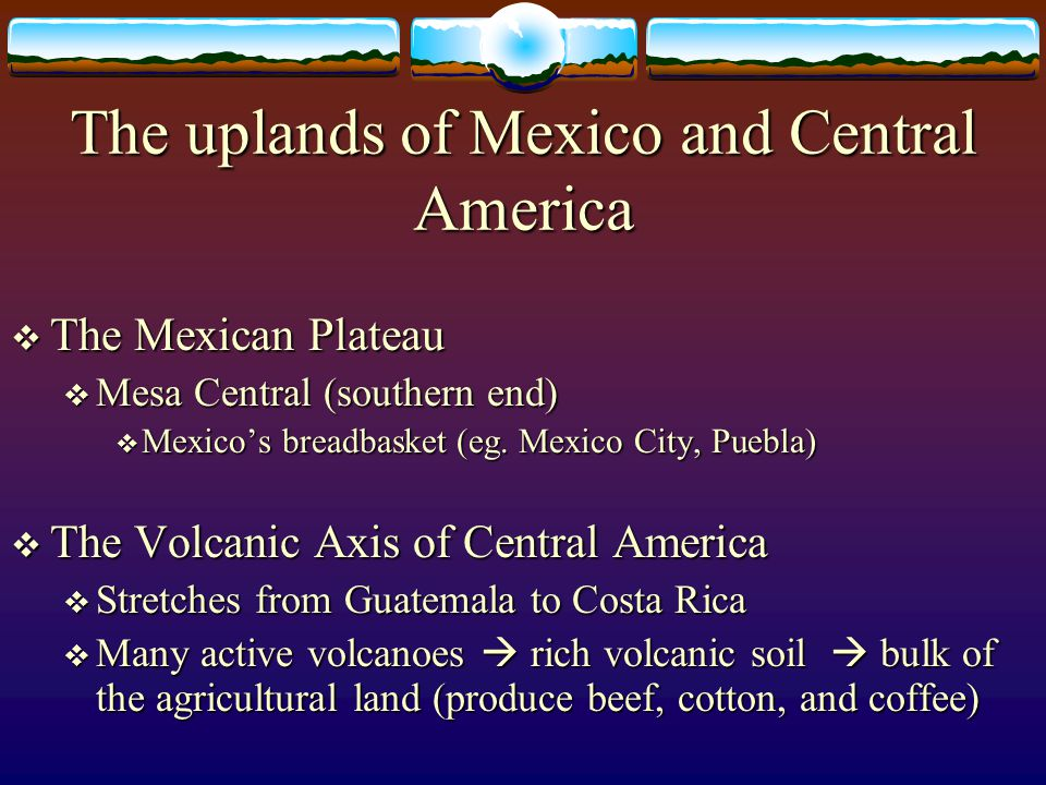 The uplands of Mexico and Central America