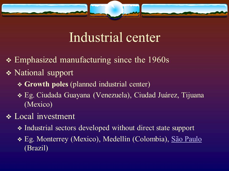 Industrial center Emphasized manufacturing since the 1960s