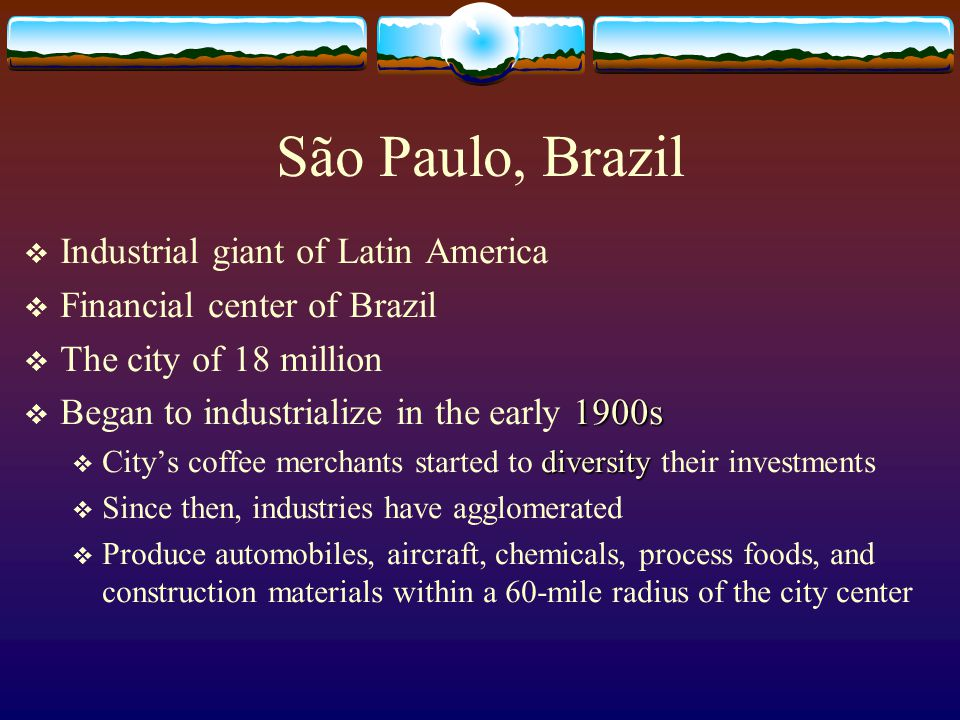São Paulo, Brazil Industrial giant of Latin America