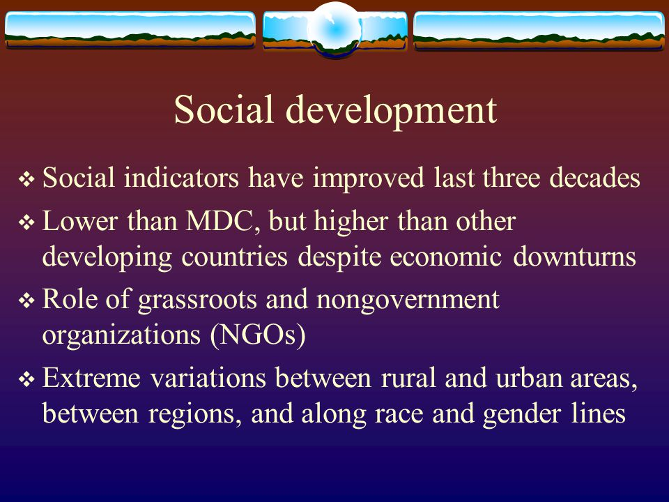 Social development Social indicators have improved last three decades