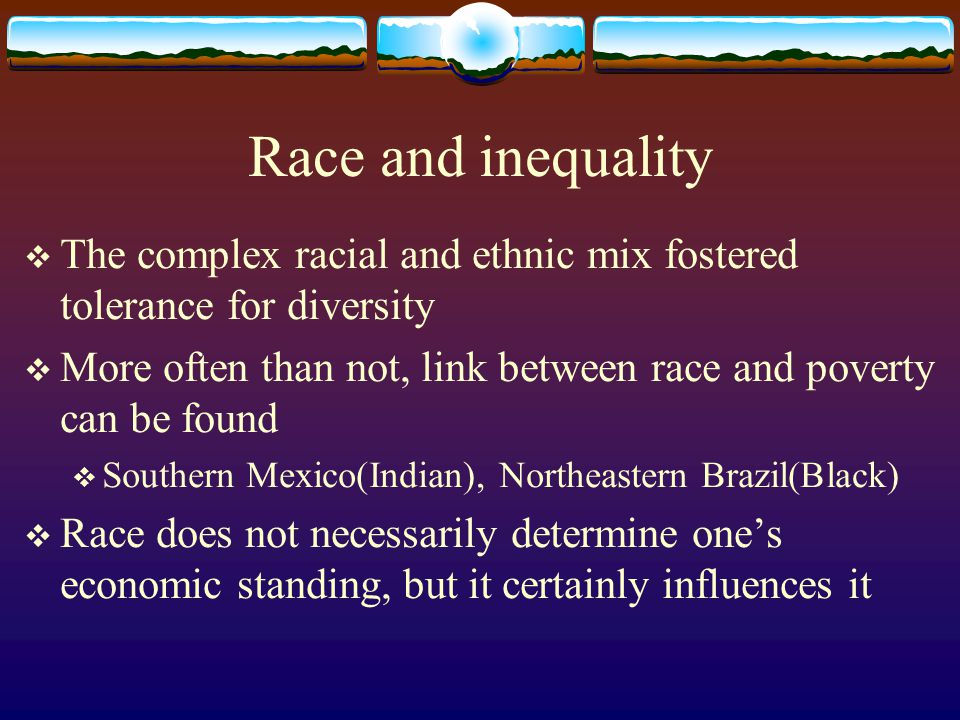 Race and inequality The complex racial and ethnic mix fostered tolerance for diversity.