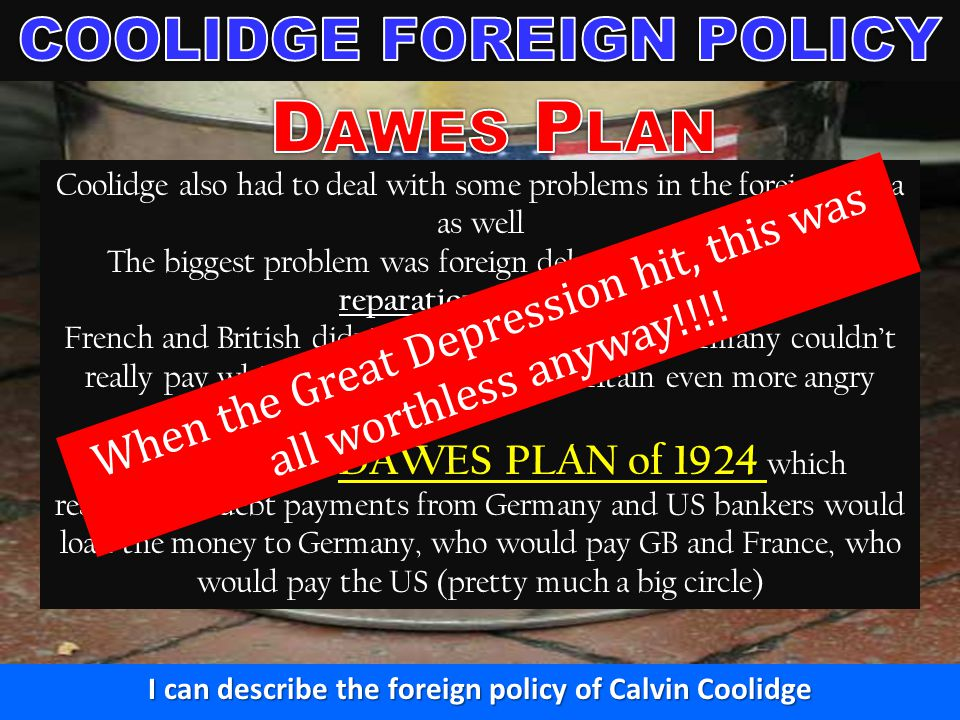Dawes Plan COOLIDGE FOREIGN POLICY