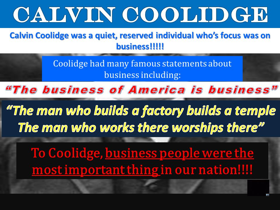 CALVIN COOLIDGE The man who builds a factory builds a temple