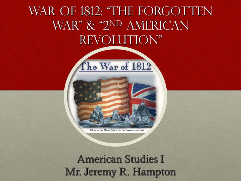 War of 1812: tHE FORGOTTEN WAR & 2ND AMERICAN REVOLUTION