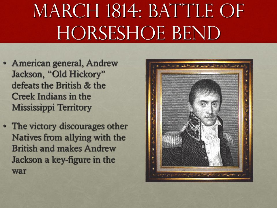 March 1814: battle OF HORSESHOE BEND