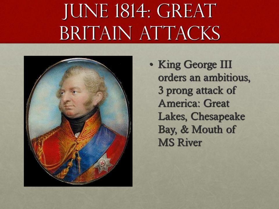 June 1814: great Britain attacks