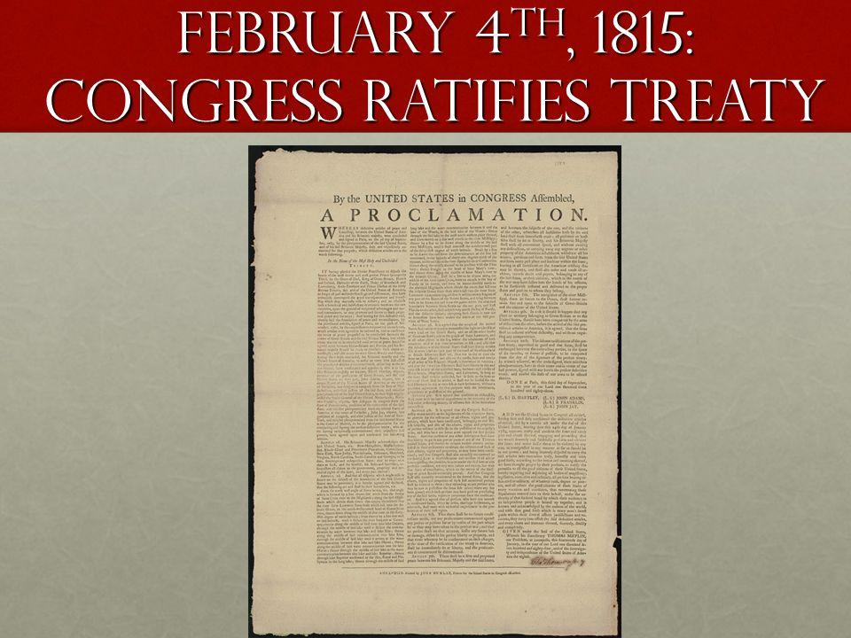 February 4th, 1815: congress ratifies treaty