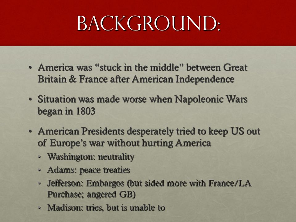 bACKGROUND: America was stuck in the middle between Great Britain & France after American Independence.
