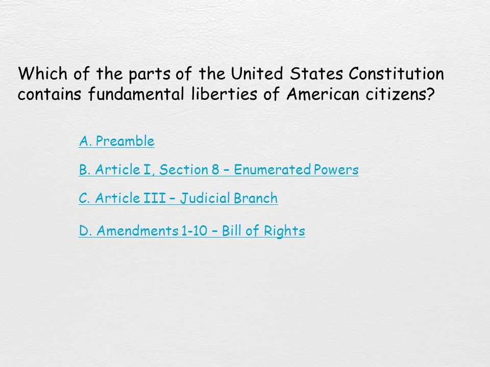 Which of the parts of the United States Constitution contains fundamental liberties of American citizens