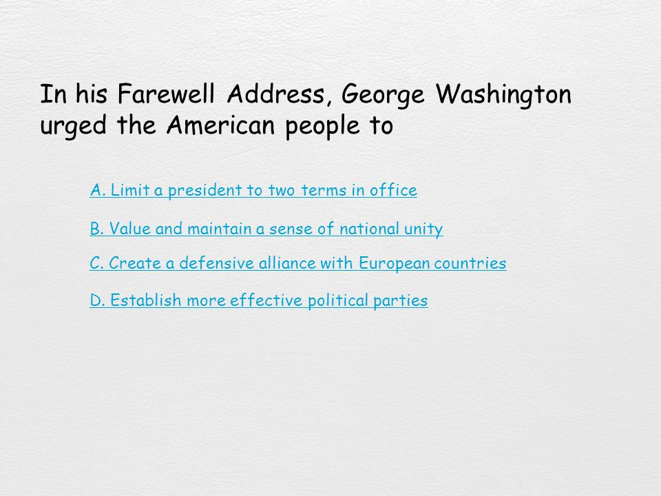 In his Farewell Address, George Washington urged the American people to