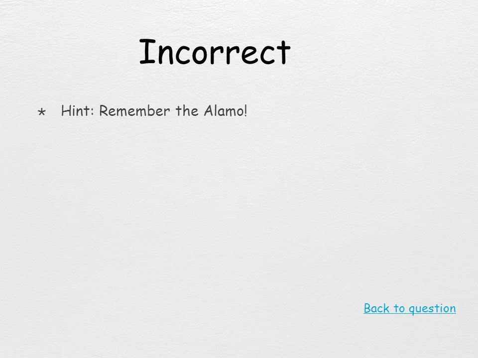 Incorrect Hint: Remember the Alamo! Back to question