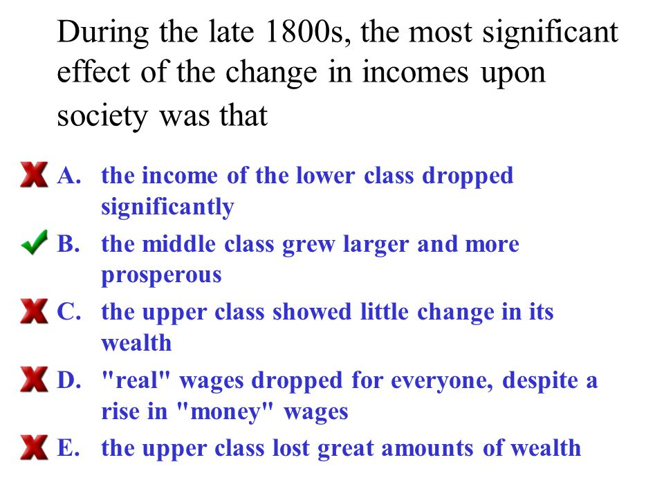During the late 1800s, the most significant effect of the change in incomes upon society was that