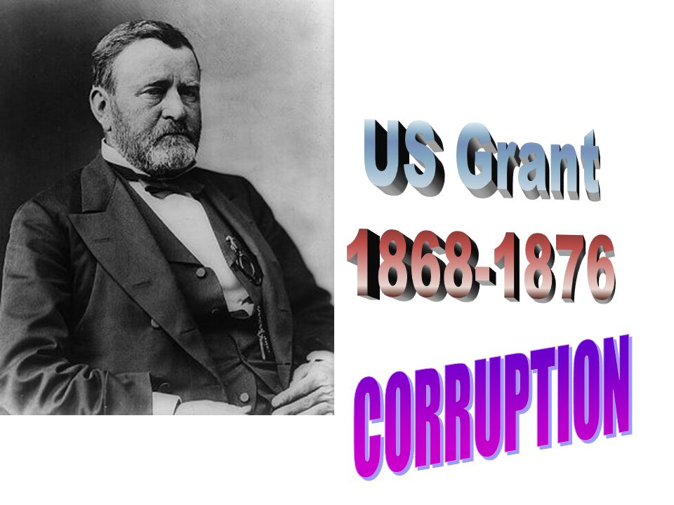 US Grant 1868-1876 CORRUPTION