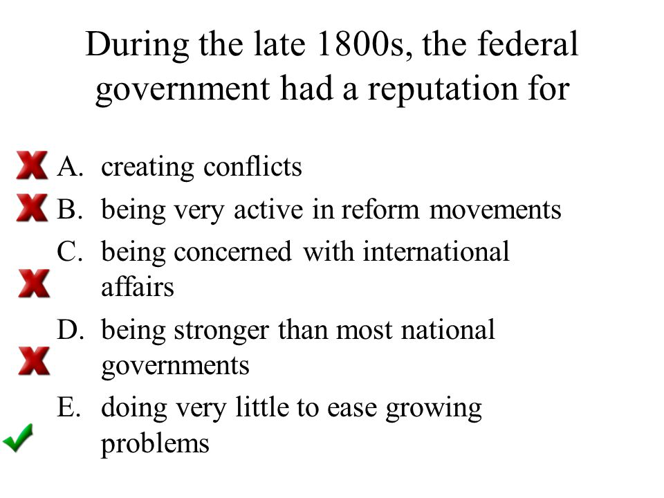 During the late 1800s, the federal government had a reputation for