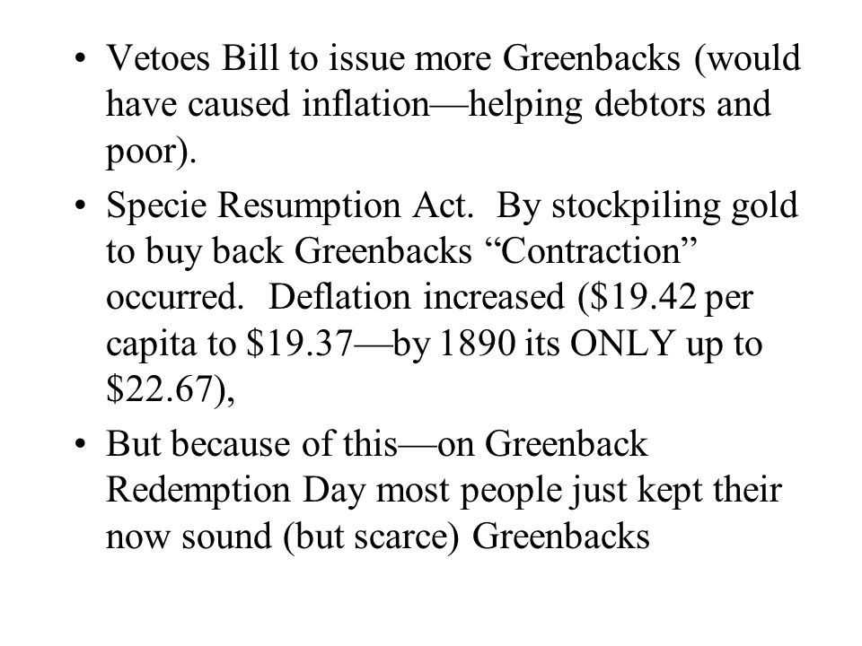 Vetoes Bill to issue more Greenbacks (would have caused inflation—helping debtors and poor).