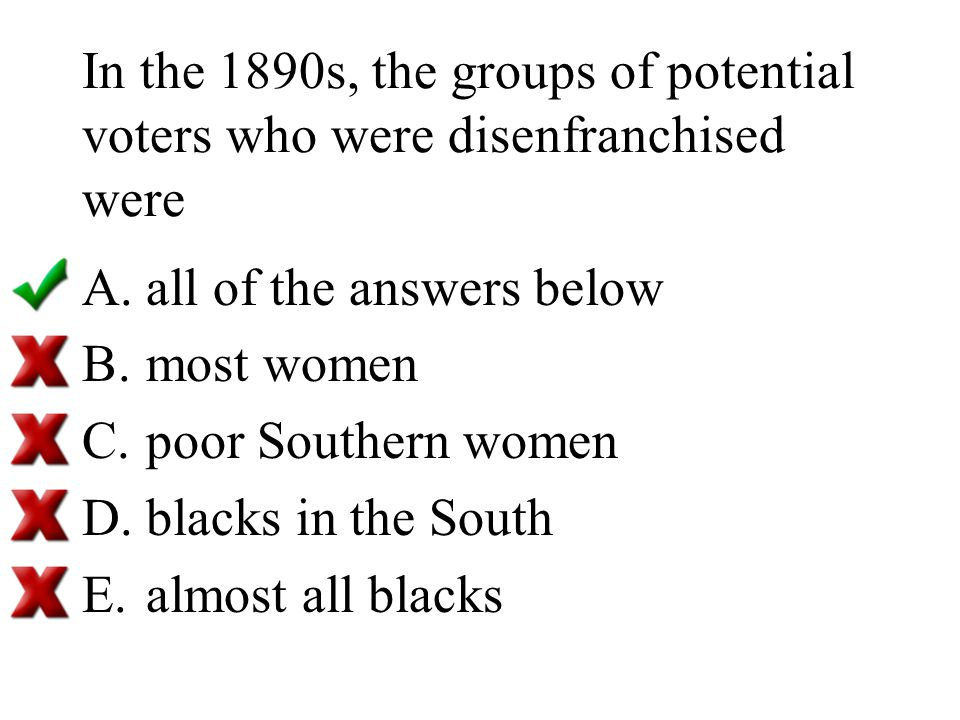 In the 1890s, the groups of potential voters who were disenfranchised were